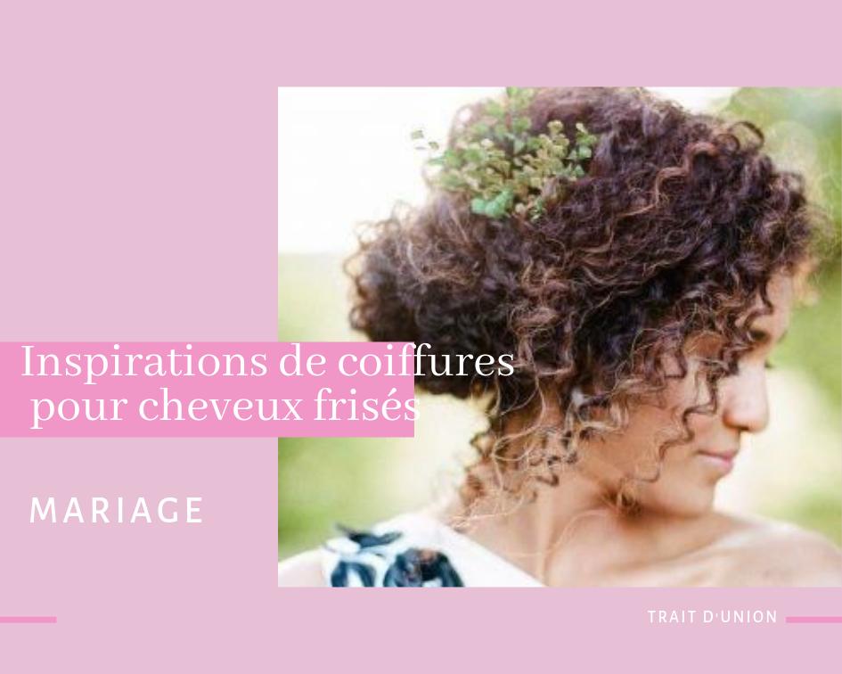 Coiffure Mariage Cheveux Frises Nos Plus Belles Inspirations Trait D Union