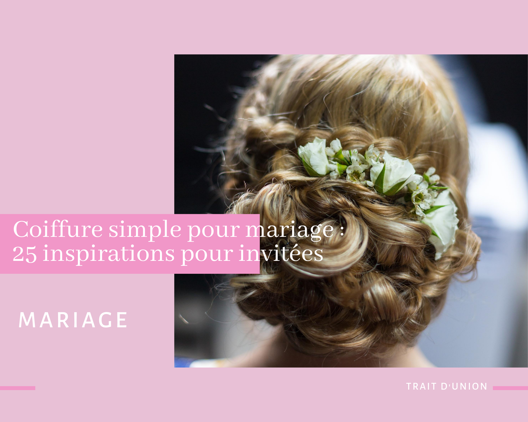 Coiffure Simple Pour Mariage Les 25 Inspirations Pour Invitees Trait D Union